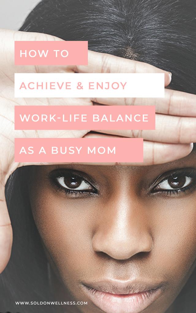 achieve work life balance as a busy mom