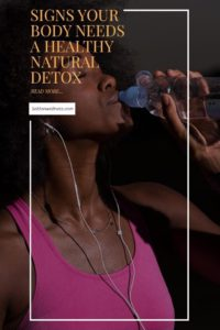 signs your body needs a healthy natural detox